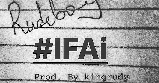 DOWNLOAD MP3: RUDEBOY – IFAI