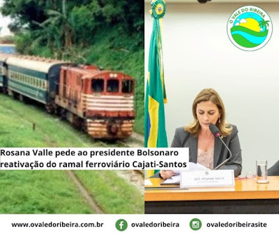 Rosana Valle pede ao presidente Bolsonaro reativação do ramal ferroviário Cajati-Santos