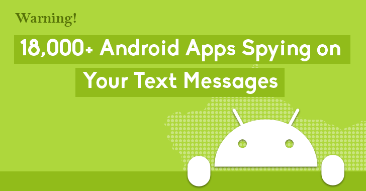Warning: 18,000 Android Apps Contains Code that Spy on Your Text Messages