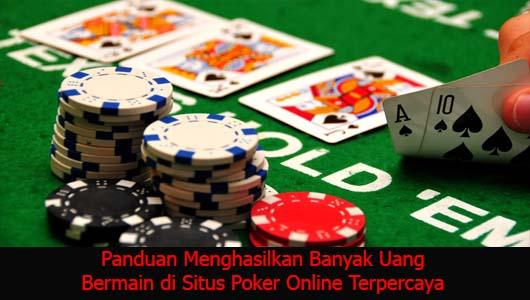 Panduan Menghasilkan Banyak Uang Bermain di Situs Poker Online Terpercaya