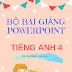 BỘ BÀI GIẢNG POWERPOINT TIẾNG ANH 4