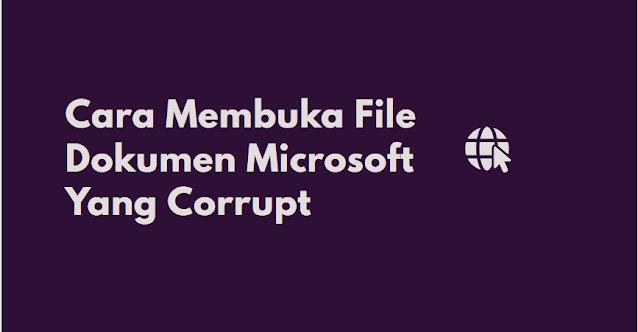 cara memmbuka file dokumen corupt