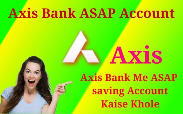 Axis bank me ASAP saving Account Kaise khole