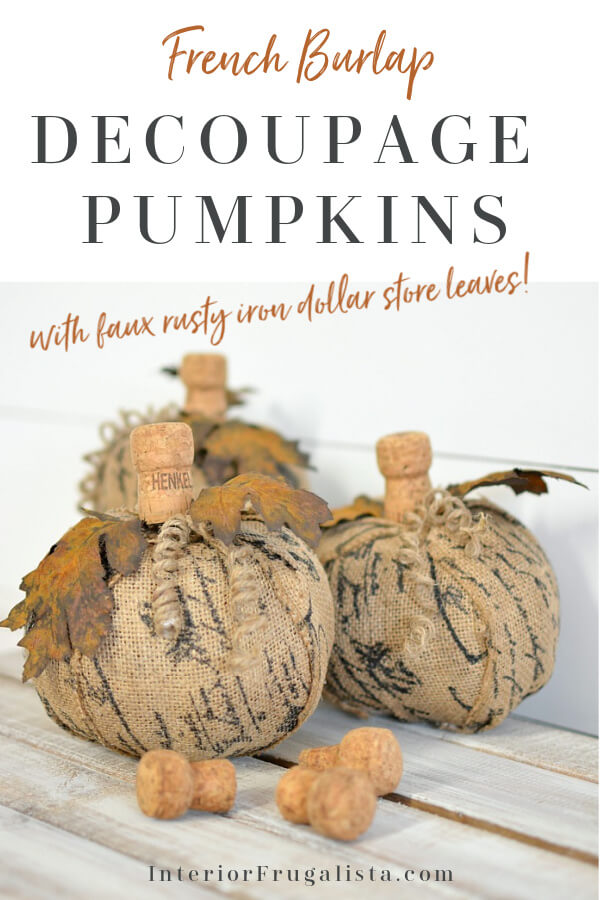 How to turn plastic dollar store pumpkins into unique French script burlap decoupage pumpkins with faux rusted iron leaves and fun wine cork stems. #decoupagepumpkins #farmhousepumpkins
