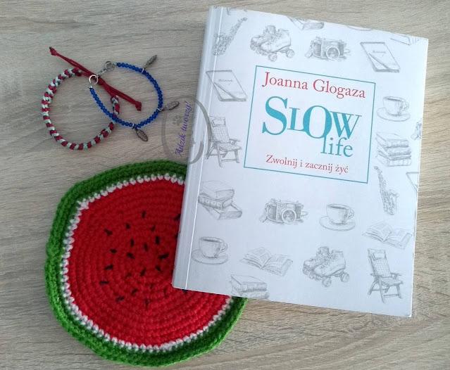 Slow life. Zwolnij i zacznij żyć - Joanna Glogaza. Recenzja książki i moje przemyślenia