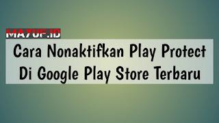 Cara Nonaktifkan Play Protect Di Google Play Store Terbaru