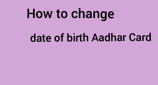 How to change date of birth Aadhar Card