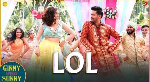 LOL Song Lyrics- Ginny Weds Sunny | Payal Dev and Dev Negi | upcoming Bollywood movies