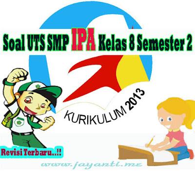 Download Soal UTS SMP IPA Kelas 8 Semester 2 ( Genap ) Revisi Terbaru