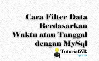 Cara Filter Data Berdasarkan Waktu atau Tanggal dengan MySql
