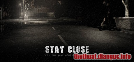 Download Game Stay Close Full Crack