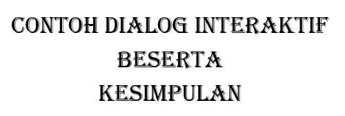 Contoh Dialog Interaktif Beserta Kesimpulan