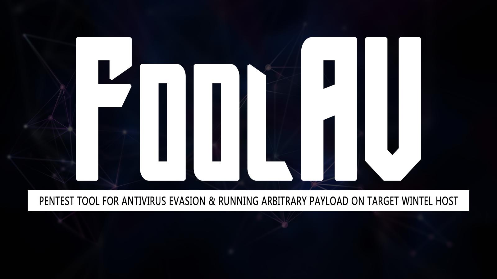FoolAV - Pentest Tool for Antivirus Evasion & Running Arbitrary Payload on Target Wintel Host