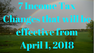 7 Income Tax Changes that will be effective from April 1, 2018