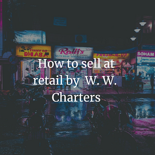 How to sell at retail by W. W. Charters