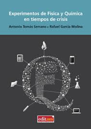 """""""Experimentos de Física y Química en tiempos de crisis"""" - Antonio Tomás Serrano, Rafael García Molina"""