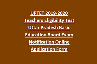 UPTET 2019-2020 Teachers Eligibility Test Uttar Pradesh Basic Education Board Exam Notification Online Application Form