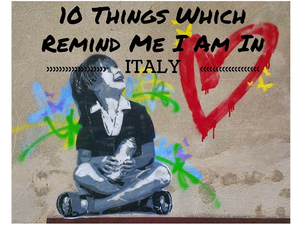 Pin It - 10 Things Which Remind Me I Am In Italy