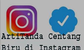 Arti Tanda Centang Biru di Instagram