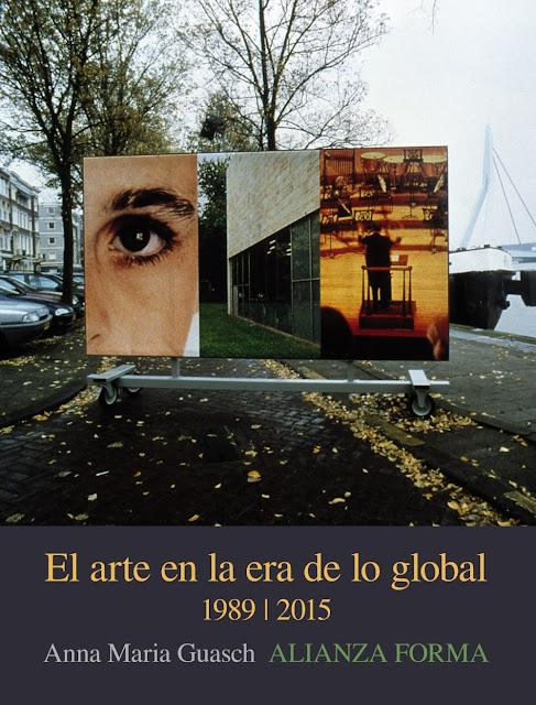 El arte en la era de lo global, 1989-2015 / Anna Maria Guasch.-- Madrid : Alianza, D.L. 2016.