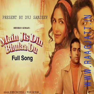 Main Jis Din Bhulaa Du by Jubin Nautiyal, Tulsi Kumar lyrics
