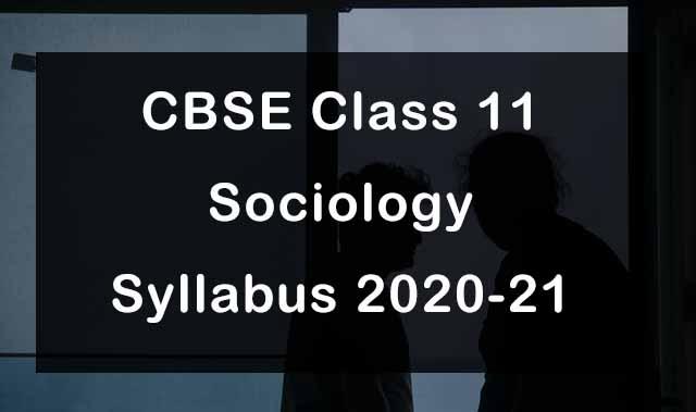 CBSE Class 11 Sociology Syllabus 2020-21