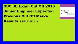 SSC JE Exam Cut Off 2016 Junior Engineer Expected Previous Cut Off Marks Results ssc.nic.in