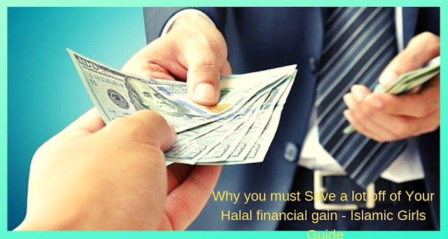 Why you must Save a lot off of Your Halal financial gain - Islamic Girls Guide