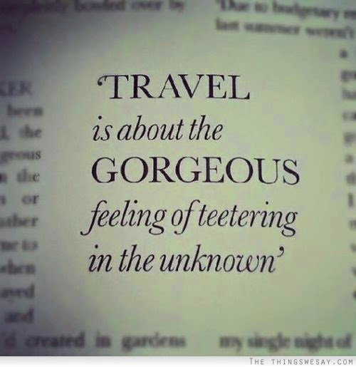 """Travel is about the gorgeous feeling of teetering in the unknown"" Travel Quote Delhi"