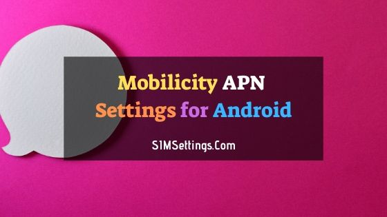 Mobilicity APN Settings Android