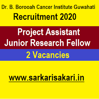 Dr. B. Borooah Cancer Institute Guwahati Recruitment 2020 - Project Assistant/ Junior Research Fellow