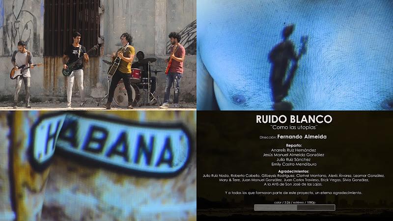 Ruido Blanco - ¨Como las utopías (Habana)¨ - Videoclip - Director: Fernando Almeida. Portal Del Vídeo Clip Cubano