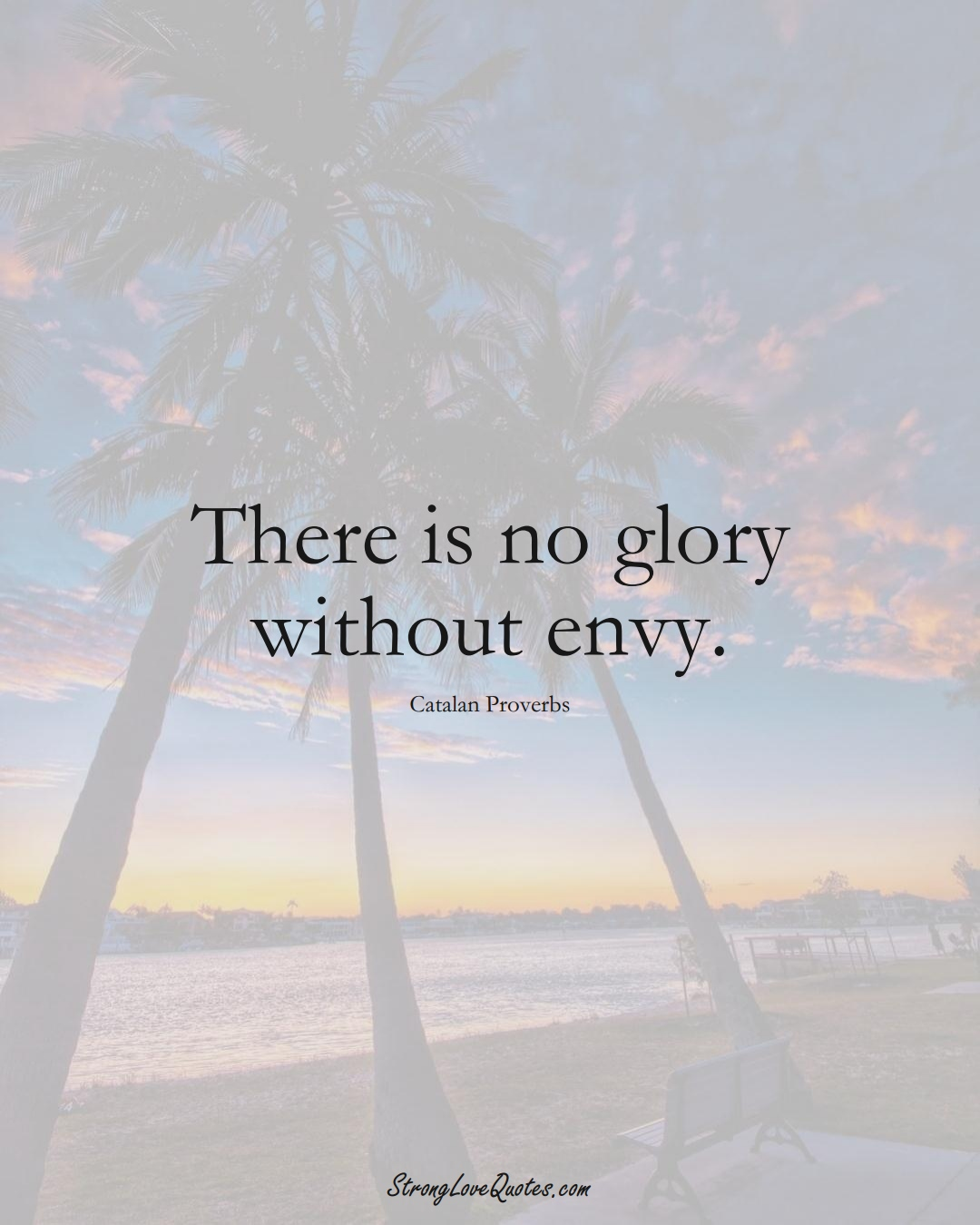 There is no glory without envy. (Catalan Sayings);  #EuropeanSayings
