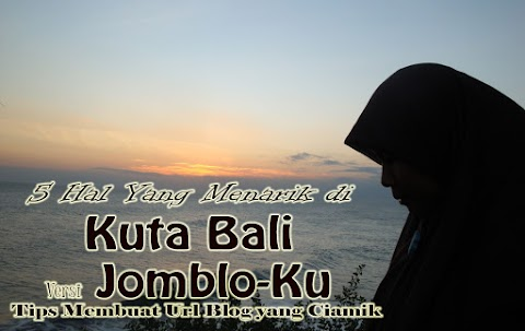 5 Hal Yang Menarik di Kuta Bali Versi Jomblo-Ku Dan Tips Membuat Url Blog yang Ciamik