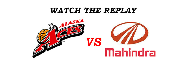 List of Replay Videos Alaska vs Mahindra @ Smart Araneta Coliseum August 3, 2016
