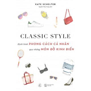 Classic Style - Định Hình Phong Cách Cá Nhân Qua Những Món Đồ Kinh Điển ebook PDF-EPUB-AWZ3-PRC-MOBI