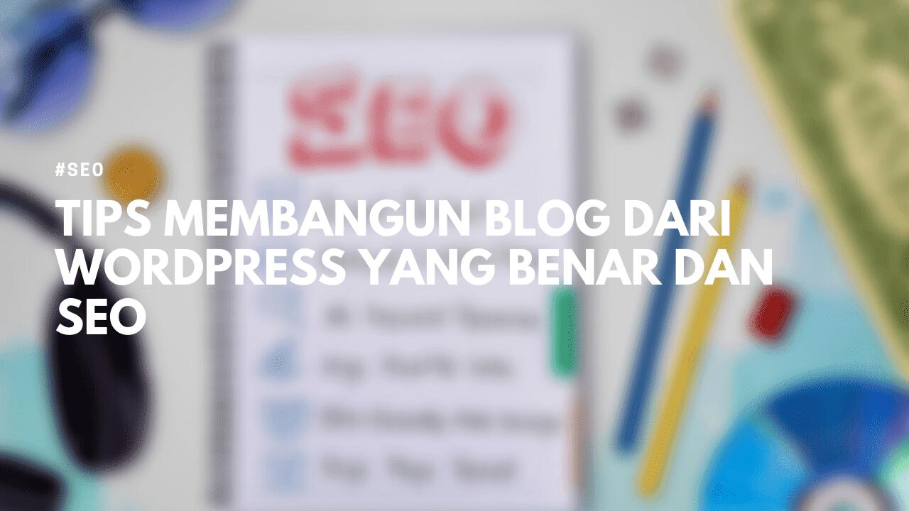Cara Membuat Blog dari Wordpress yang Benar dan SEO