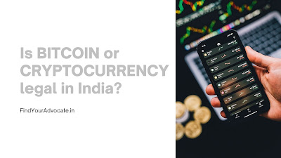 Is BITCOIN or CRYPTOCURRENCY legal in India? - FindYourAdvocate