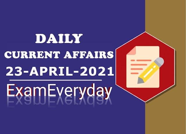 Current Affairs 23 April 2021