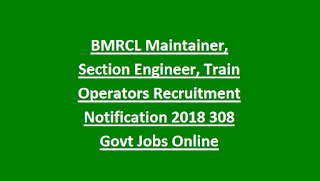 BMRCL Maintainer, Section Engineer, Train Operators Recruitment Notification 2018 308 Govt Jobs Online