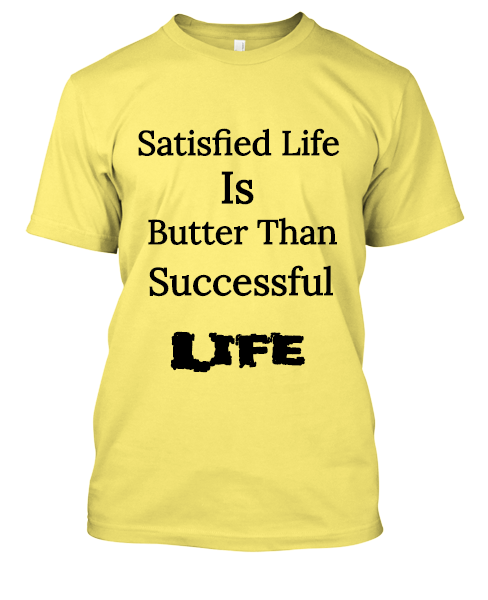 Satisfied life is better than successful life t-shirts.
