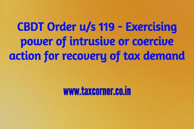 CBDT Order u/s 119 - Exercising power of intrusive or coercive action for recovery of tax demand