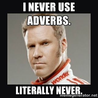 I never use adverbs. Literally never.
