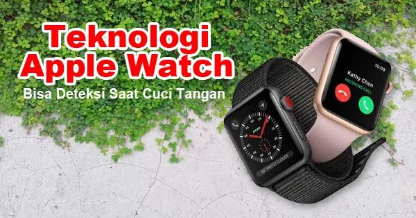 Apple Watch Bisa Deteksi Saat Mencuci Tangan