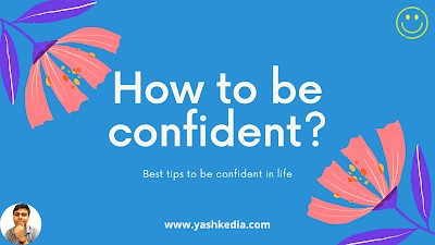 How to be confident? Best tips to be confident in life!