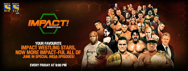 IMPACT Wrestling Indian show on Sony Six Timing, Latest News