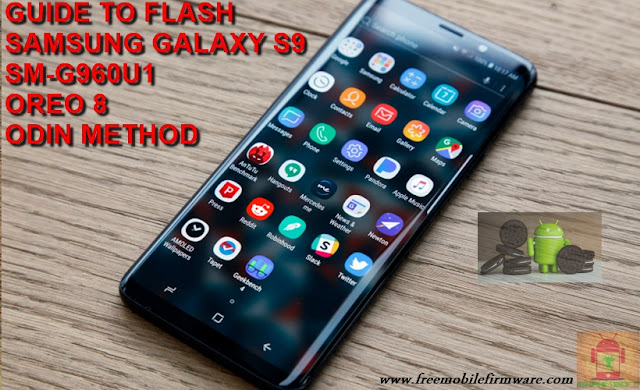 Guide To Flash Samsung Galaxy S9 G960U1 Oreo 8.0.0 Odin Method Tested Firmware All Regions