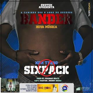 Bander - Nem Tenho Sixpack (Prod. by Polegar Beatz)