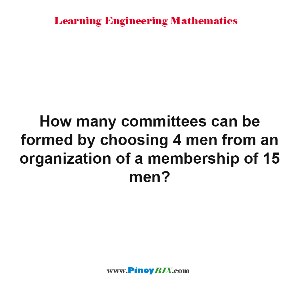How many committees can be formed by choosing 4 men from an organization of a membership of 15 men?