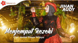 Lirik Lagu Menjemput Rezeki - Jihan Audy